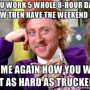Work as hard as a trucker?